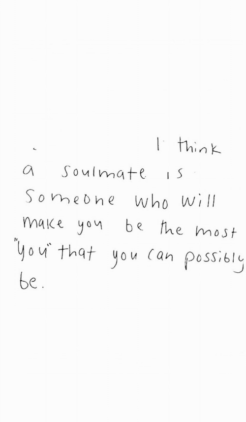 soulmate: | think  Soulmate  Someohe  Who will  make yon  he most  Чou that you (аn  possioly  be