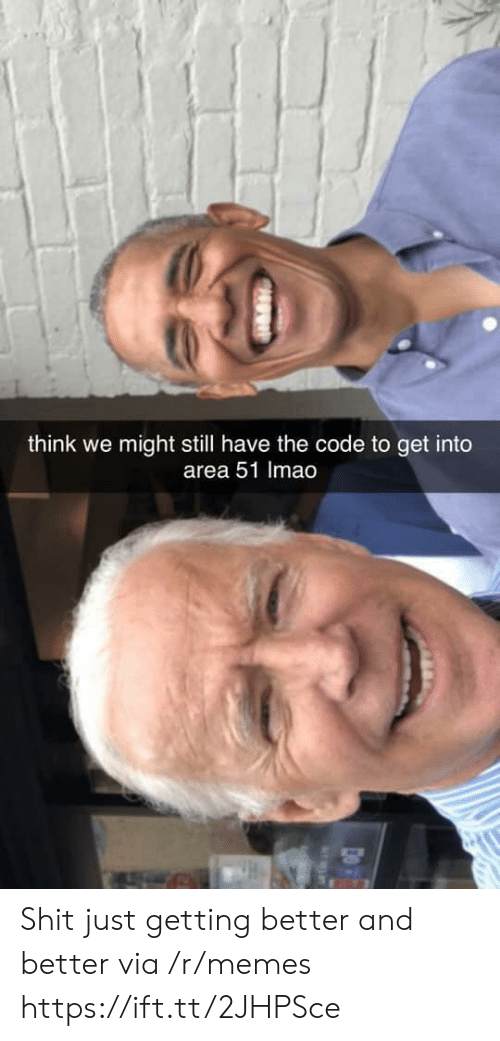 Memes, Shit, and Area 51: think we might still have the code to get into  area 51 Imao Shit just getting better and better via /r/memes https://ift.tt/2JHPSce