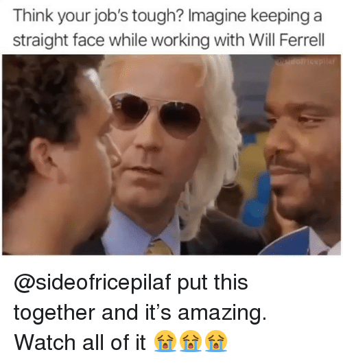 ferrell: Think your job's tough? Imagine keeping a  straight face while working with Will Ferrell @sideofricepilaf put this together and it's amazing. Watch all of it 😭😭😭