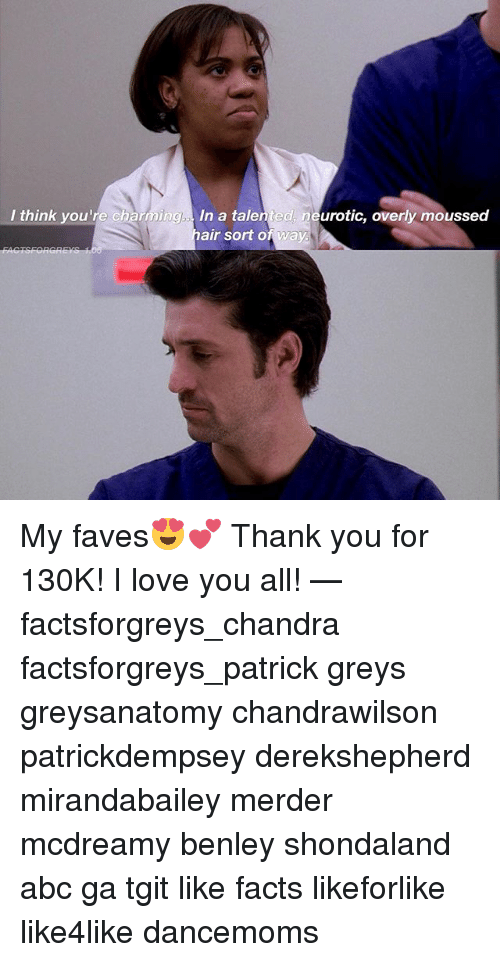 Abc, Facts, and Love: think you're charmingIn a talented, neurotic, overly moussed  air sort of way My faves😍💕 Thank you for 130K! I love you all! — factsforgreys_chandra factsforgreys_patrick greys greysanatomy chandrawilson patrickdempsey derekshepherd mirandabailey merder mcdreamy benley shondaland abc ga tgit like facts likeforlike like4like dancemoms