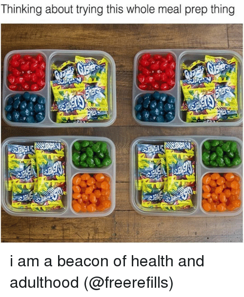 Memes, 🤖, and Health: Thinking about trying this whole meal prep thing i am a beacon of health and adulthood (@freerefills)