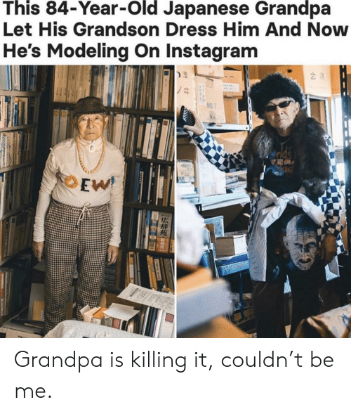Killing It: This 84-Year-Old Japanese Grandpa  Let His Grandson Dress Him And Now  He's Modeling On Instagram  NO.1  lds  244  EW Grandpa is killing it, couldn't be me.