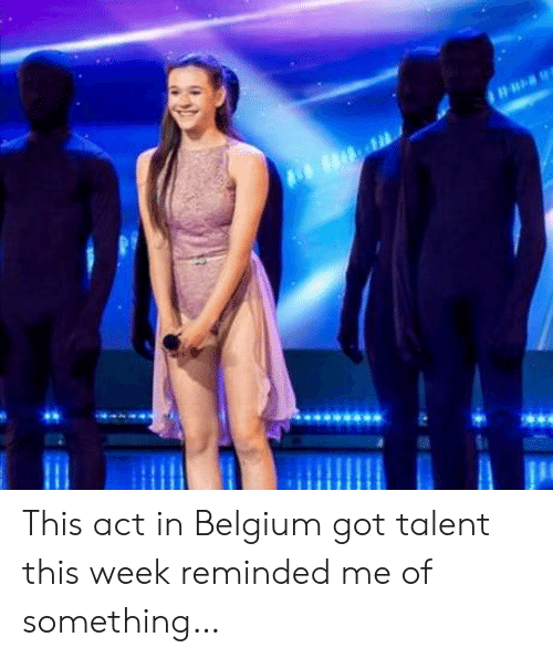 Belgium, Got, and Act: This act in Belgium got talent this week reminded me of something…