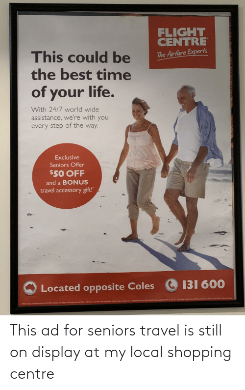 seniors: This ad for seniors travel is still on display at my local shopping centre