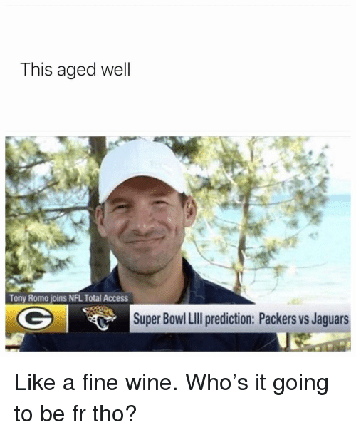 Prediction: This aged well  Tony Romo joins NFL Total Access  Super Bowl LilIl prediction: Packers vs Jaguars Like a fine wine. Who's it going to be fr tho?