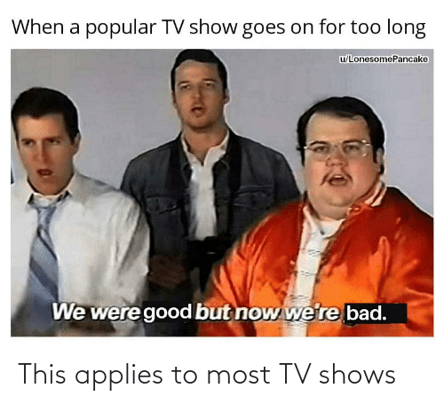 applies: This applies to most TV shows