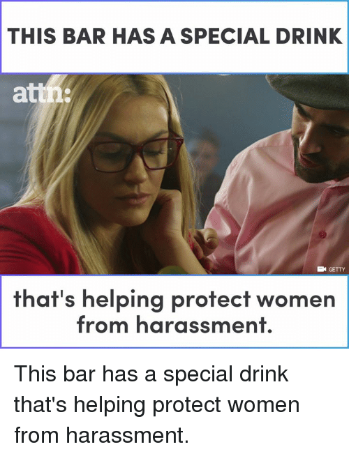 Memes, Women, and 🤖: THIS BAR HAS A SPECIAL DRINK  att  EN GETTY  that's helping protect women  from harassment. This bar has a special drink that's helping protect women from harassment.