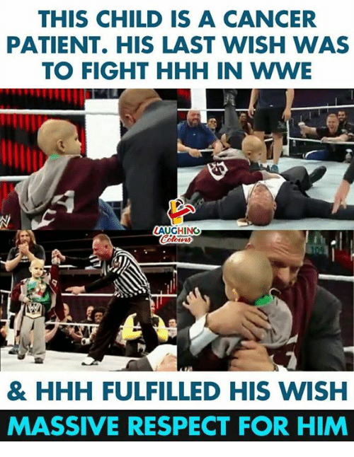 Respect, World Wrestling Entertainment, and Cancer: THIS CHILD IS A CANCER  PATIENT. HIS LAST WISH WAS  TO FIGHT HHH IN WWE  AUGHING  & HHH FULFILLED HIS WISH  MASSIVE RESPECT FOR HIM