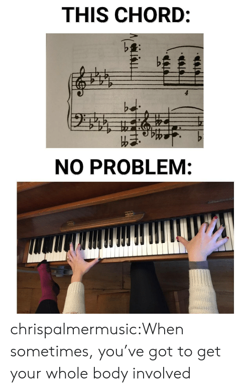 Tumblr, Blog, and Got: THIS CHORD:  bd  NO PROBLEM: chrispalmermusic:When sometimes, you've got to get your whole body involved