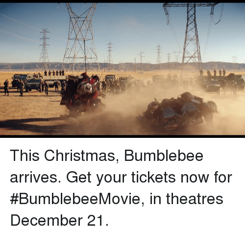 bumblebee: This Christmas, Bumblebee arrives. Get your tickets now for #BumblebeeMovie, in theatres December 21.