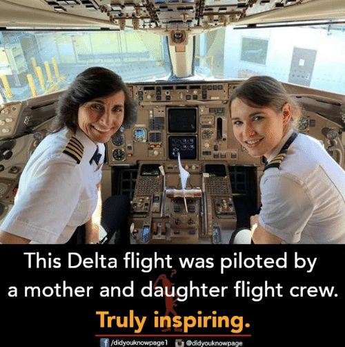 Delta: This Delta flight was piloted by  a mother and daughter flight crew.  Truly inspiring,  /didyouknowpagel  O@didyouknowpage