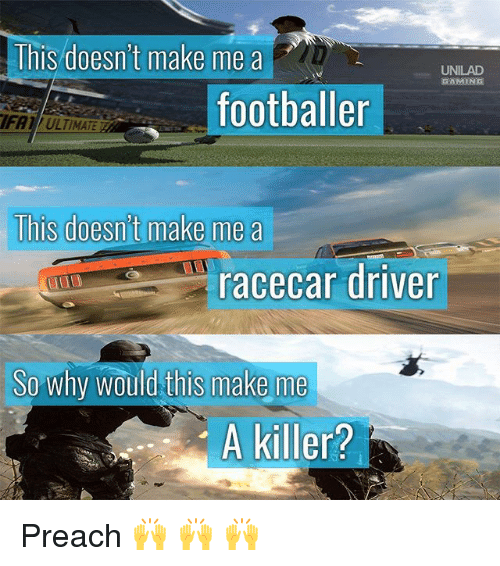 Memes, Preach, and Gaming: This doesn't make mea  UNILAD  GAMING  footballer  IFA1 / ULTIMATE  lhis doesn't make me a  acecar driver  So why would this make me  A killer? Preach 🙌 🙌 🙌