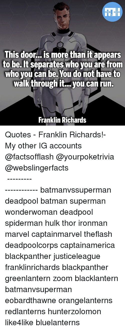 Franklinator: This door... is more than it appears  to be. It separates who you are fronm  who vou can be. You do not have to  walk through it.. you can run.  Franklin Richards ▲Quotes▲ - Franklin Richards!- My other IG accounts @factsofflash @yourpoketrivia @webslingerfacts ⠀⠀⠀⠀⠀⠀⠀⠀⠀⠀⠀⠀⠀⠀⠀⠀⠀⠀⠀⠀⠀⠀⠀⠀⠀⠀⠀⠀⠀⠀⠀⠀⠀⠀⠀⠀ ⠀⠀--------------------- batmanvssuperman deadpool batman superman wonderwoman deadpool spiderman hulk thor ironman marvel captainmarvel theflash deadpoolcorps captainamerica blackpanther justiceleague franklinrichards blackpanther greenlantern zoom blacklantern batmanvsuperman eobardthawne orangelanterns redlanterns hunterzolomon like4like bluelanterns