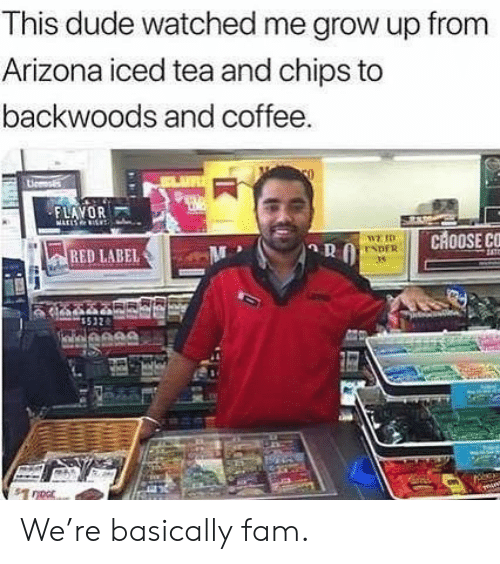Arizona: This dude watched me grow up from  Arizona iced tea and chips to  backwoods and coffee  O  Licenss  FLAVOR  ATLS I  CHOOSE CC  WE ID  ENDER  RED LABEL  noor We're basically fam.