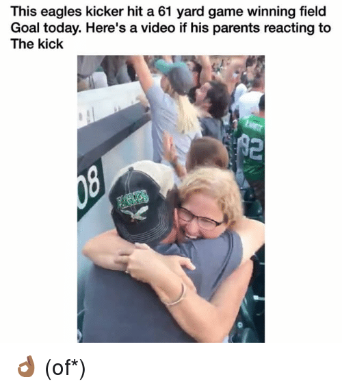 kicker: This eagles kicker hit a 61 yard game winning field  Goal today. Here's a video if his parents reacting to  The kick 👌🏾 (of*)