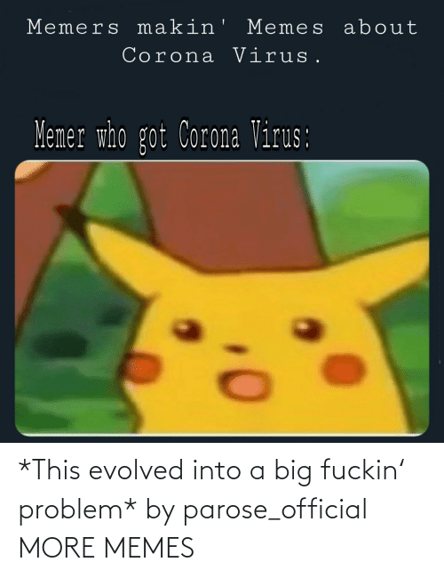 Evolved: *This evolved into a big fuckin' problem* by parose_official MORE MEMES