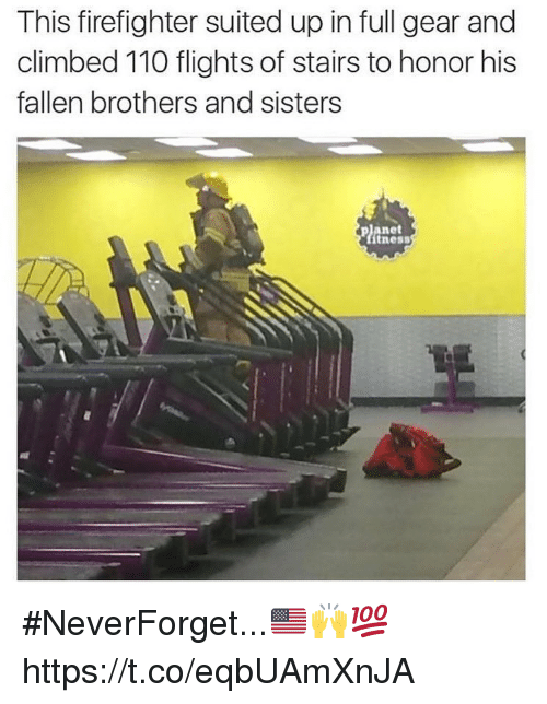 Neverforget: This firefighter suited up in full gear and  climbed 110 flights of stairs to honor his  fallen brothers and sisters  anet  itness #NeverForget...🇺🇸🙌💯 https://t.co/eqbUAmXnJA