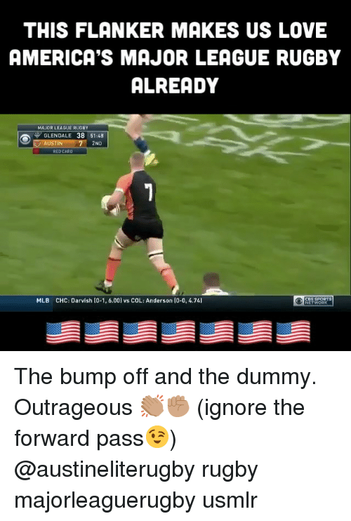 Love, Mlb, and Sports: THIS FLANKER MAKES US LOVE  AMERICA'S MAJOR LEAGUE RUGBY  ALREADY  MAJOR LEAGUE RUGBY  GLENDALE 38 51:48  AUSTIN  7 2ND  RED CARO  MLB  CHC: Darvish t0-1, 6.00] vs COL: Anderson l0-0, 4.741  CBS SPORTS The bump off and the dummy. Outrageous 👏🏽✊🏽 (ignore the forward pass😉) @austineliterugby rugby majorleaguerugby usmlr