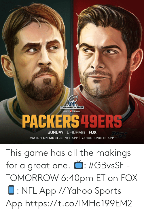 app: This game has all the makings for a great one.  📺: #GBvsSF - TOMORROW 6:40pm ET on FOX 📱: NFL App // Yahoo Sports App https://t.co/IMHq199EM2