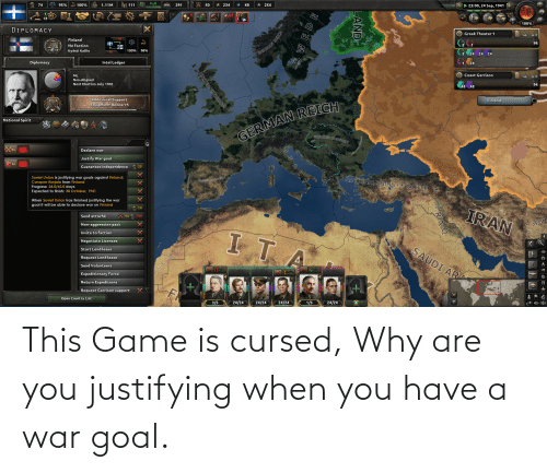 When You Have: This Game is cursed, Why are you justifying when you have a war goal.