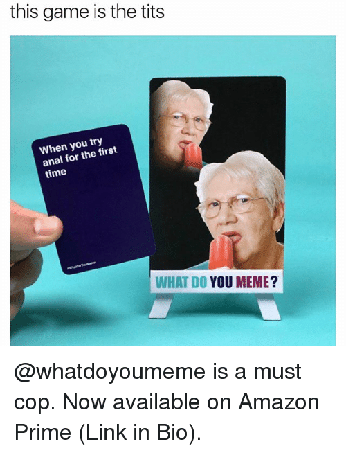 Analed: this game is the tits  When you try  anal for the first  time  WHAT DO YOU MEME? @whatdoyoumeme is a must cop. Now available on Amazon Prime (Link in Bio).