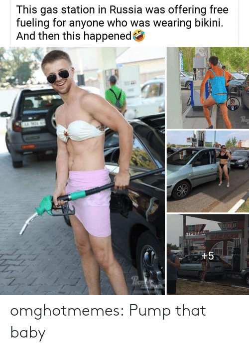 Tumblr, Bikini, and Blog: This gas station in Russia was offering free  fueling for  And then this happened  anyone who was wearing bikini.  AA 26  OCI  62 085 A1  TPUR  XHMIK  +5  Poem  rostavriob  1V omghotmemes:  Pump that baby