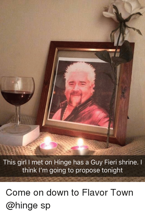 Shrine: This girl I met on Hinge has a Guy Fieri shrine.  think I'm going to propose tonight Come on down to Flavor Town @hinge sp