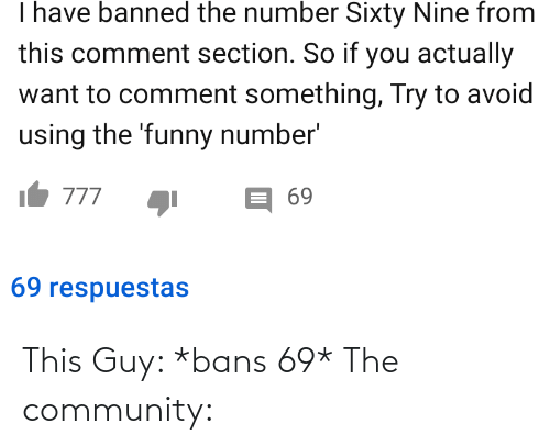 this guy: This Guy: *bans 69* The community: