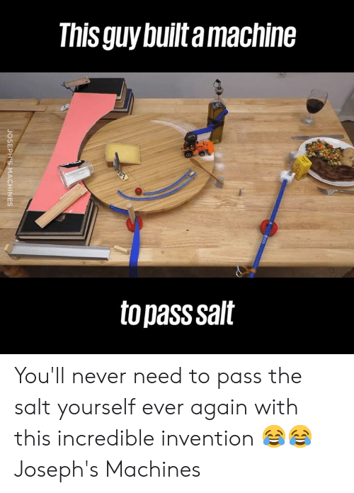 Dank, Never, and 🤖: This guy builtamachine  to pass salt You'll never need to pass the salt yourself ever again with this incredible invention 😂😂  Joseph's Machines