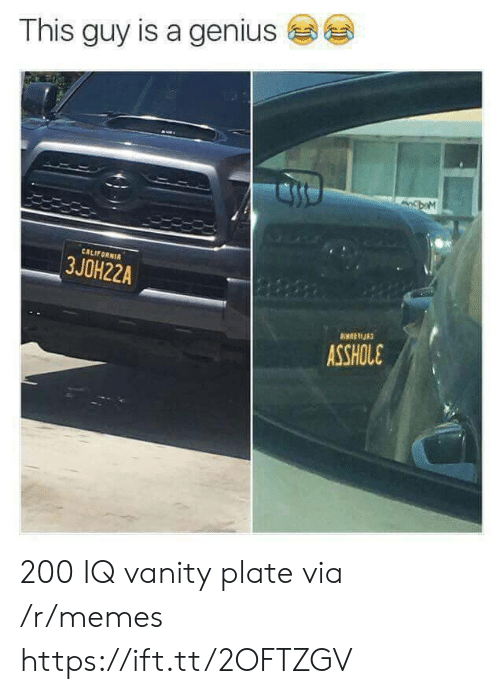Vanity: This guy is a genius  CALIFORNI  3JOH22A  ASSHOLE 200 IQ vanity plate via /r/memes https://ift.tt/2OFTZGV