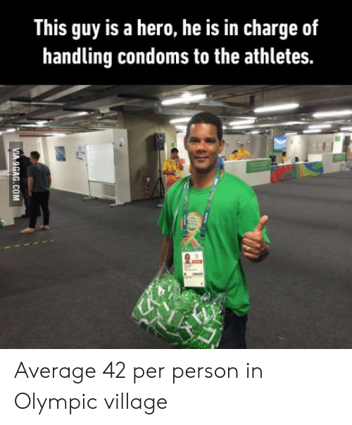 Hero, Condoms, and Charge: This guy is a hero, he is in charge of  handling condoms to the athletes. Average 42 per person in Olympic village