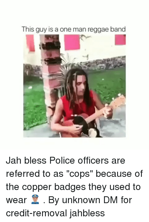 """Memes, Police, and Reggae: This guy is a one man reggae band Jah bless Police officers are referred to as """"cops"""" because of the copper badges they used to wear 👮🏽 . By unknown DM for credit-removal jahbless"""