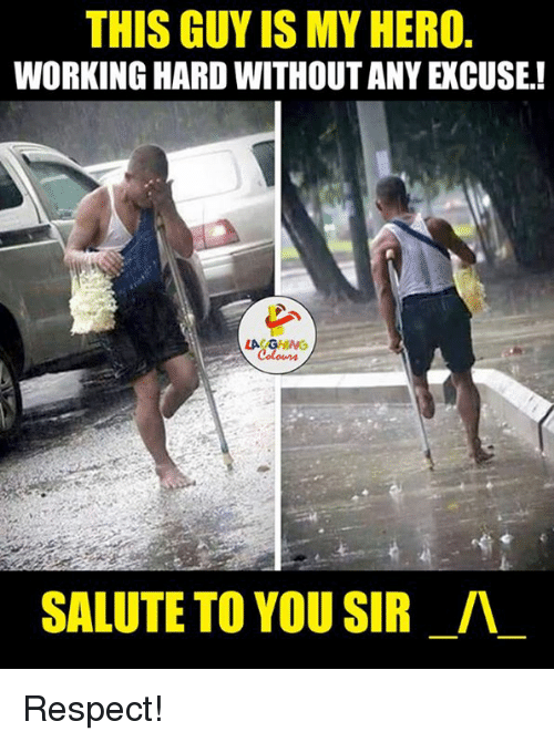 Salute To You: THIS GUY IS MY HERO.  WORKING HARD WITHOUTANY ECUSE!  LA GHING  SALUTE TO YOU SIR IV Respect!