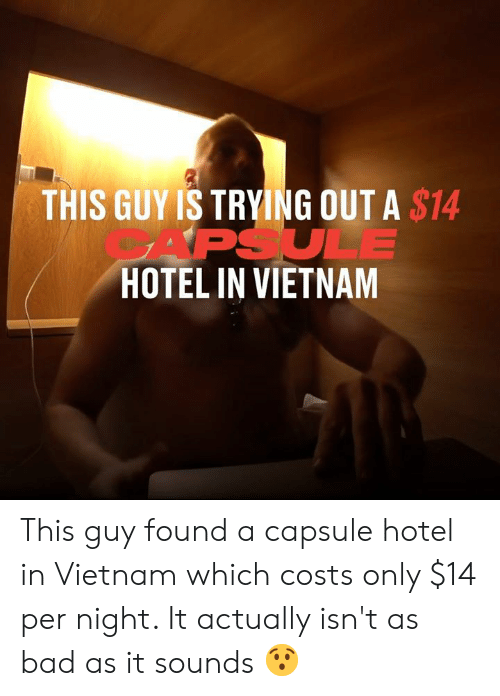Hotel: THIS GUY IS TRYING OUT A $14  ULE  HOTEL IN VIETNAM This guy found a capsule hotel in Vietnam which costs only $14 per night. It actually isn't as bad as it sounds 😯