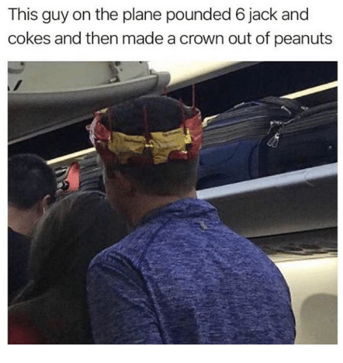 Peanuts, Jack, and Plane: This guy on the plane pounded 6 jack and  cokes and then made a crown out of peanuts