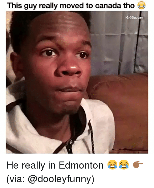 Daquan, Funny, and Canada: This guy really moved to canada tho  IG:@Daquan He really in Edmonton 😂😂 👉🏾(via: @dooleyfunny)