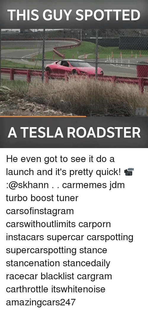 Memes, Boost, and 🤖: THIS GUY SPOTTED  A TESLA ROADSTER He even got to see it do a launch and it's pretty quick! 📹:@skhann . . carmemes jdm turbo boost tuner carsofinstagram carswithoutlimits carporn instacars supercar carspotting supercarspotting stance stancenation stancedaily racecar blacklist cargram carthrottle itswhitenoise amazingcars247