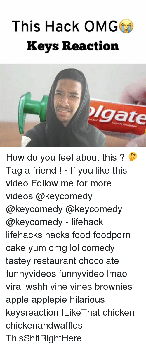 lifehacker: This Hack OMG  Keys Reaction  olgate How do you feel about this ? 🤔 Tag a friend ! - If you like this video Follow me for more videos @keycomedy @keycomedy @keycomedy @keycomedy - lifehack lifehacks hacks food foodporn cake yum omg lol comedy tastey restaurant chocolate funnyvideos funnyvideo lmao viral wshh vine vines brownies apple applepie hilarious keysreaction ILikeThat chicken chickenandwaffles ThisShitRightHere