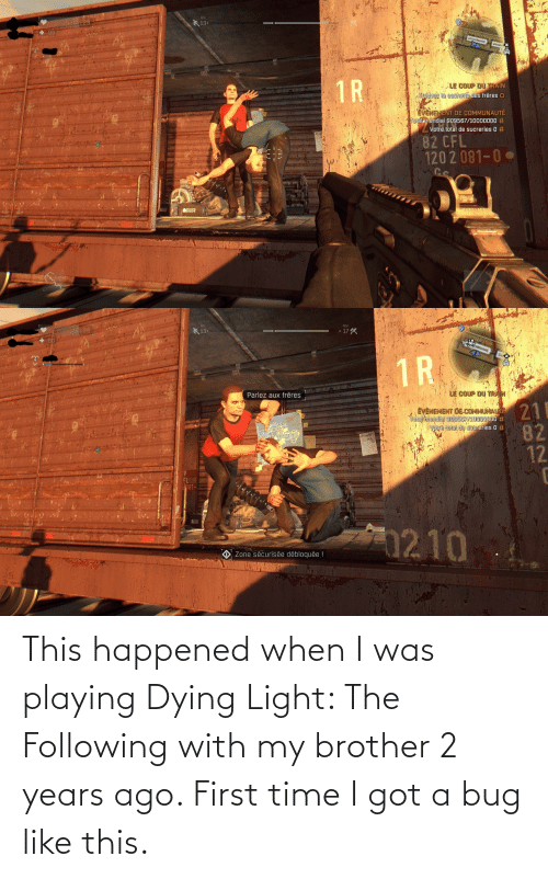 dying: This happened when I was playing Dying Light: The Following with my brother 2 years ago. First time I got a bug like this.