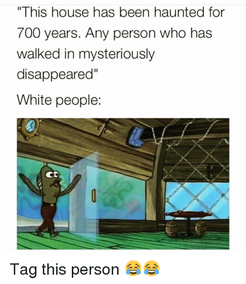 "Funny, White People, and House: ""This house has been haunted for  700 years. Any person who has  walked in mysteriously  disappeared  White people  0 Tag this person 😂😂"