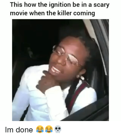 Funny, Ignition, and Movie: This how the ignition be in a scary  movie when the killer coming Im done 😂😂💀