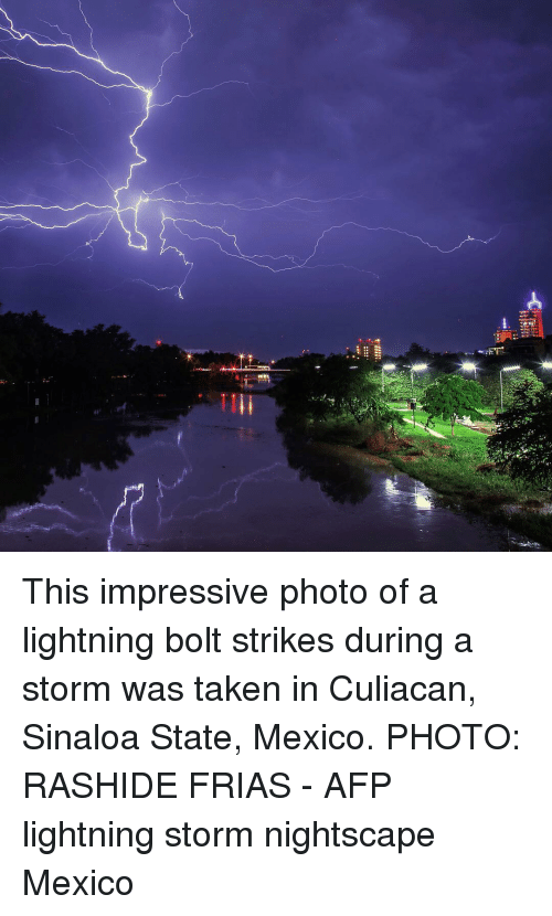 Memes, Taken, and Lightning: This impressive photo of a lightning bolt strikes during a storm was taken in Culiacan, Sinaloa State, Mexico. PHOTO: RASHIDE FRIAS - AFP lightning storm nightscape Mexico