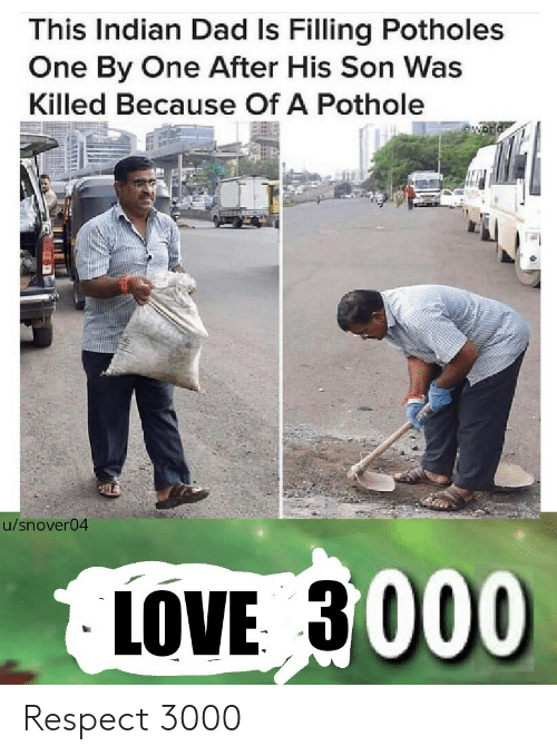 Dad, Love, and Respect: This Indian Dad Is Filling Potholes  One By One After His Son Was  Killed Because Of A Pothole  u/snover04  LOVE 3000 Respect 3000
