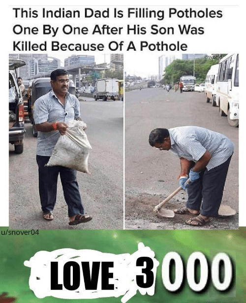 One By One: This Indian Dad Is Filling Potholes  One By One After His Son Was  Killed Because Of A Pothole  u/snover04  LOVE 3000