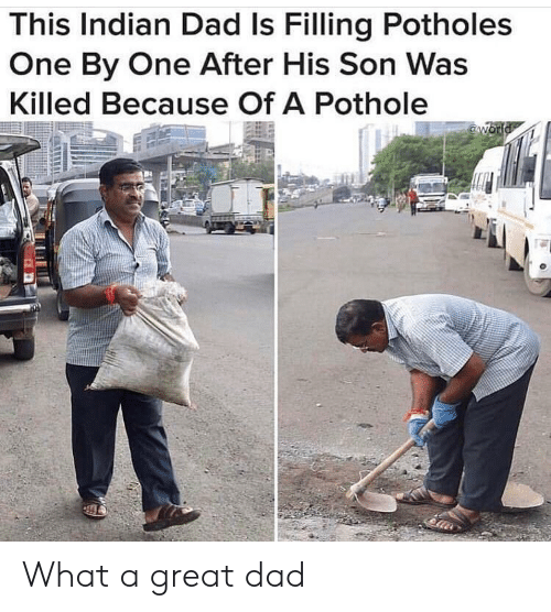 One By One: This Indian Dad Is Filling Potholes  One By One After His Son Was  Killed Because Of A Pothole What a great dad