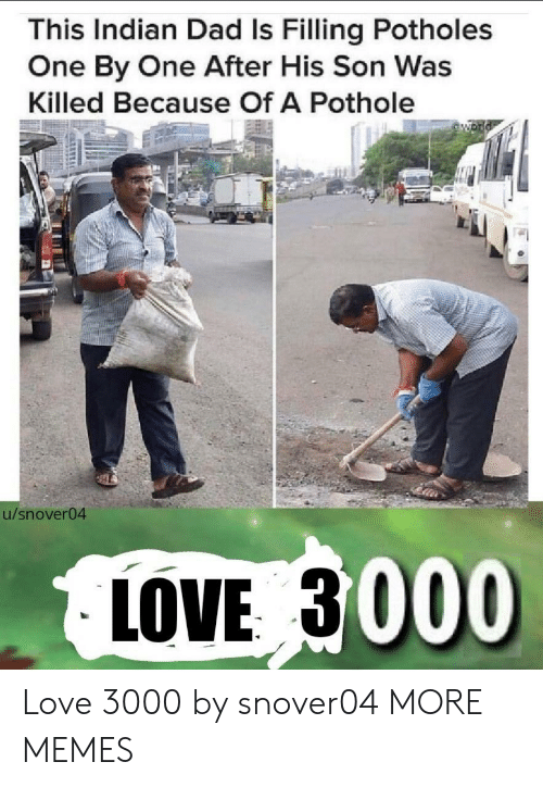 One By One: This Indian Dad Is Filling Potholes  One By One After His Son Was  Killed Because Of A Pothole  54  u/snover04  LOVE 3000 Love 3000 by snover04 MORE MEMES