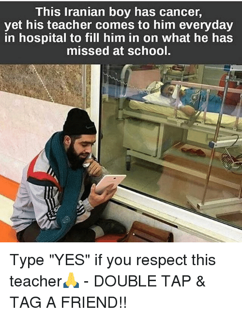 """Memes, Respect, and School: This Iranian boy has cancer,  yet his teacher comes to him everyday  in hospital to fill him in on what he has  missed at school. Type """"YES"""" if you respect this teacher🙏 - DOUBLE TAP & TAG A FRIEND!!"""