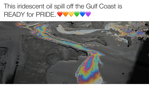 Gulf Coast: This iridescent oil spill off the Gulf Coast is  READY for PRIDE.