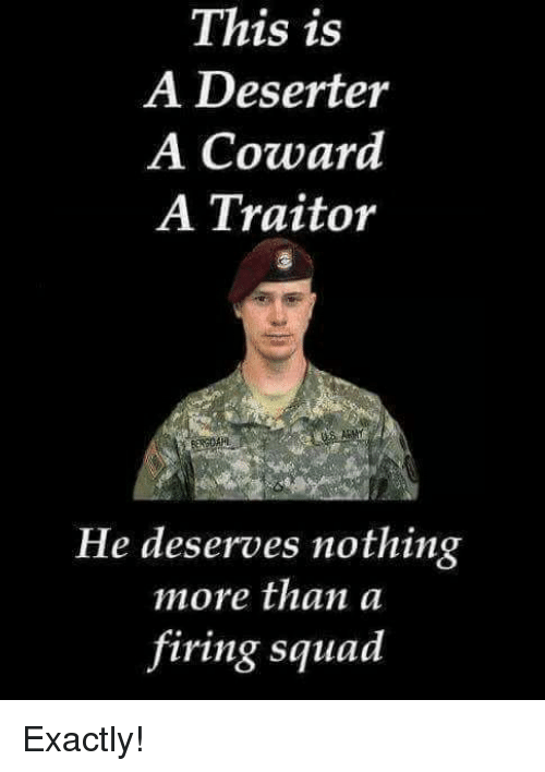 Memes, Squad, and 🤖: This is  A Deserter  A Coward  A Traitor  He deserves nothing  more than a  firing squad Exactly!