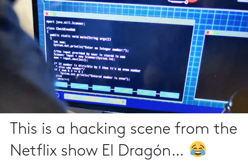 dragon: This is a hacking scene from the Netflix show El Dragón… 😂